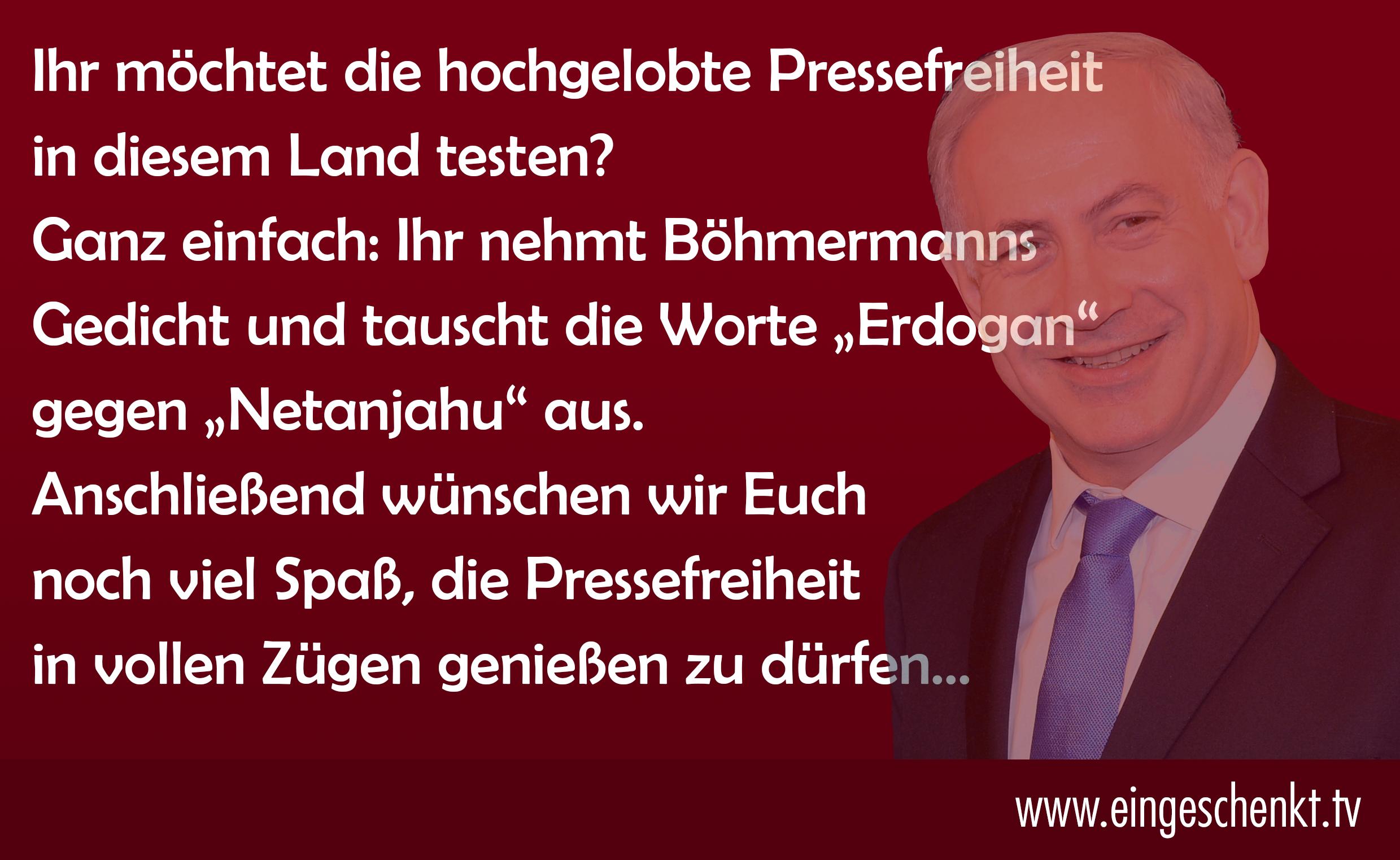 Pressefreiheit Böhmermann Recep Tayyip Erdoğan Benjamin Netanjahu