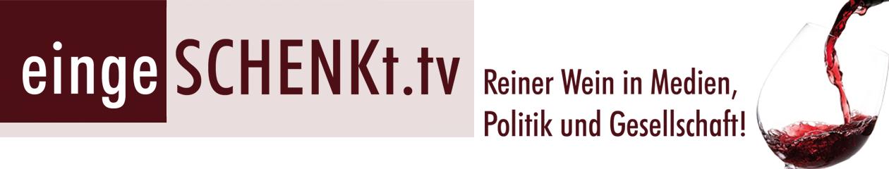 eingeSCHENKt.tv - Reiner Wein in Medien, Politik und Gesellschaft